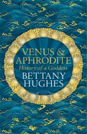 bettany_hughes_venus_aphrodite_history_goddess_signed_copy